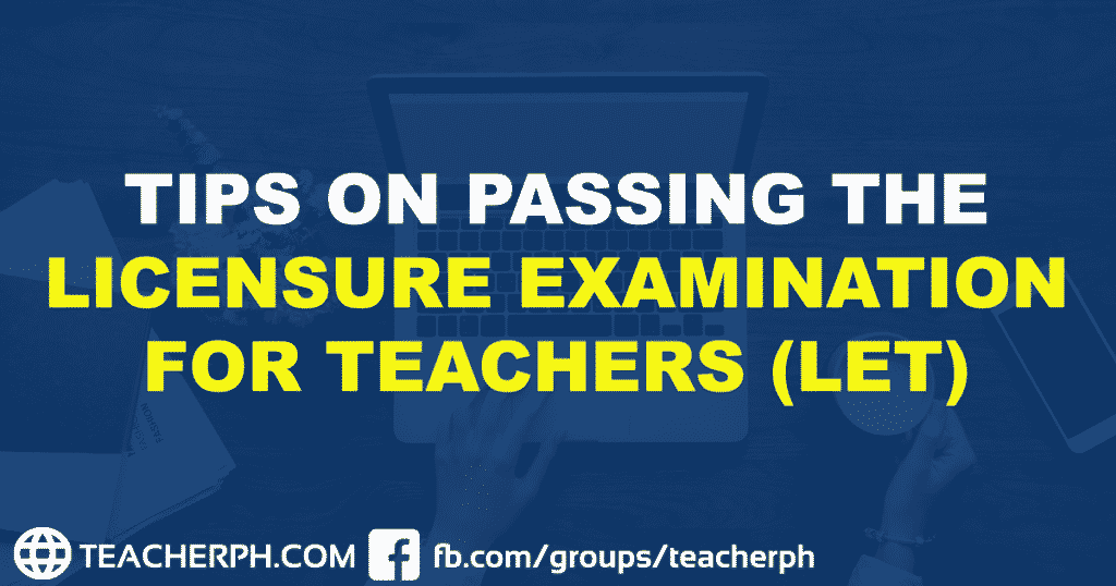 TIPS ON PASSING THE LICENSURE EXAMINATION FOR TEACHERS (LET)