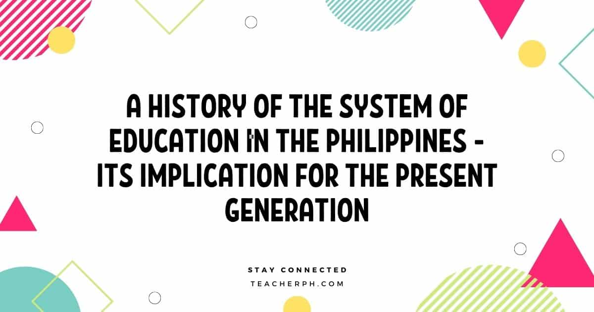 A History of the System of Education in the Philippines - Its Implication for the Present Generation