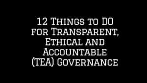 12 Things to DO for Transparent, Ethical and Accountable (TEA) Governance