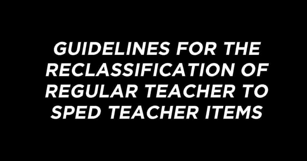Guidelines for the Reclassification of Regular Teacher to SPED Teacher Items