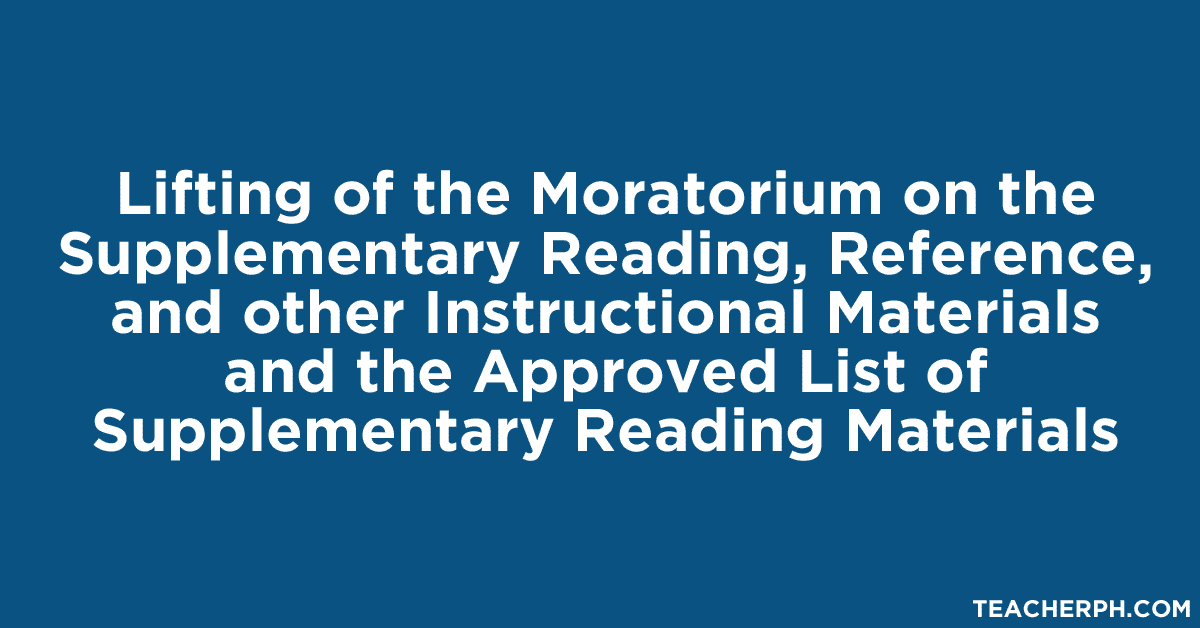 Lifting of the Moratorium on the Supplementary Reading, Reference, and other Instructional Materials and the Approved List of Supplementary Reading Materials