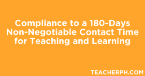 Compliance to a 180-Days Non-Negotiable Contact Time for Teaching and Learning