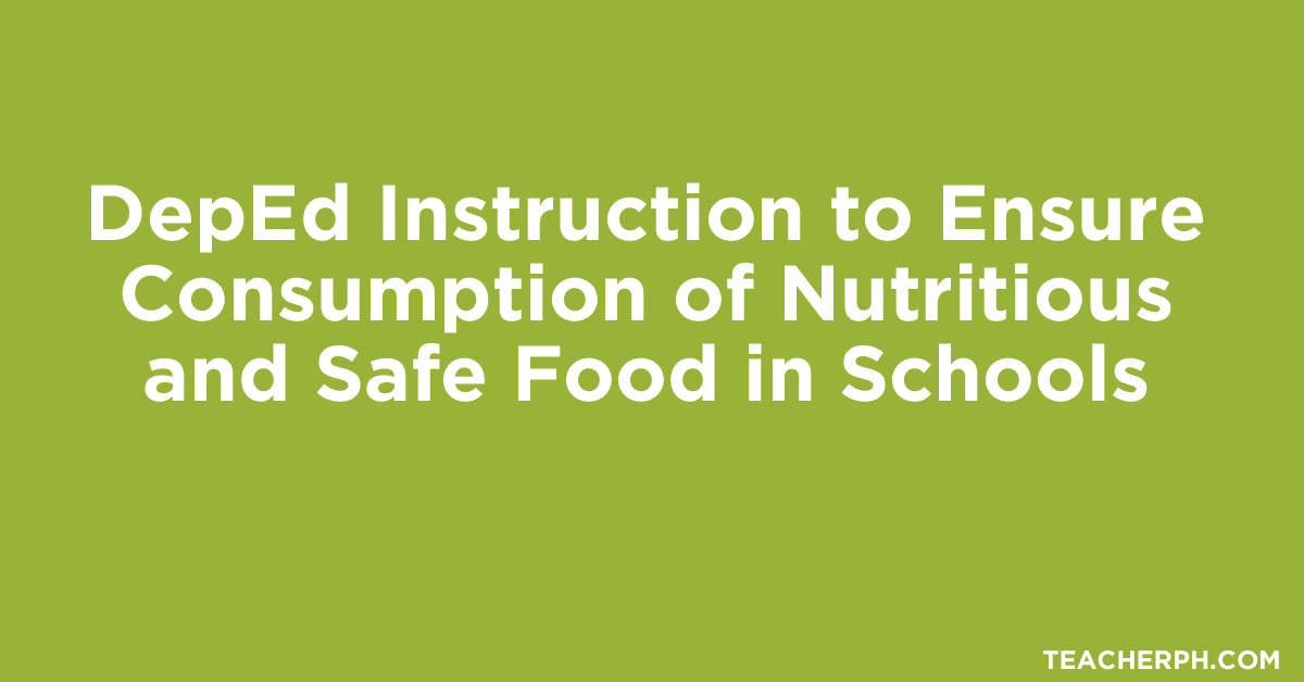 DepEd Instruction to Ensure Consumption of Nutritious and Safe Food in Schools