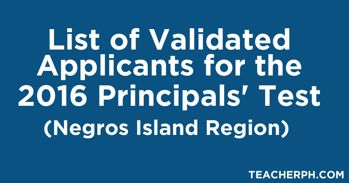 Negros Island Region - List of Validated Applicants for the 2016 Principals' Test