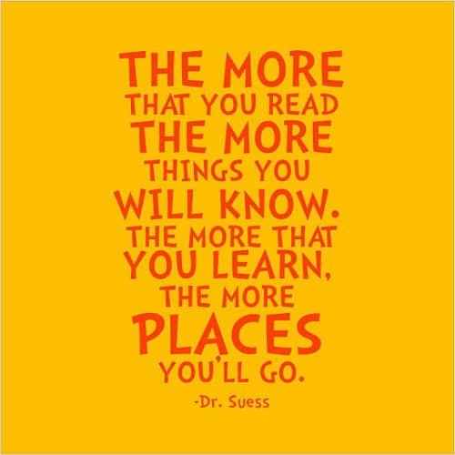 The more that you READ, the more things you will KNOW dr suess