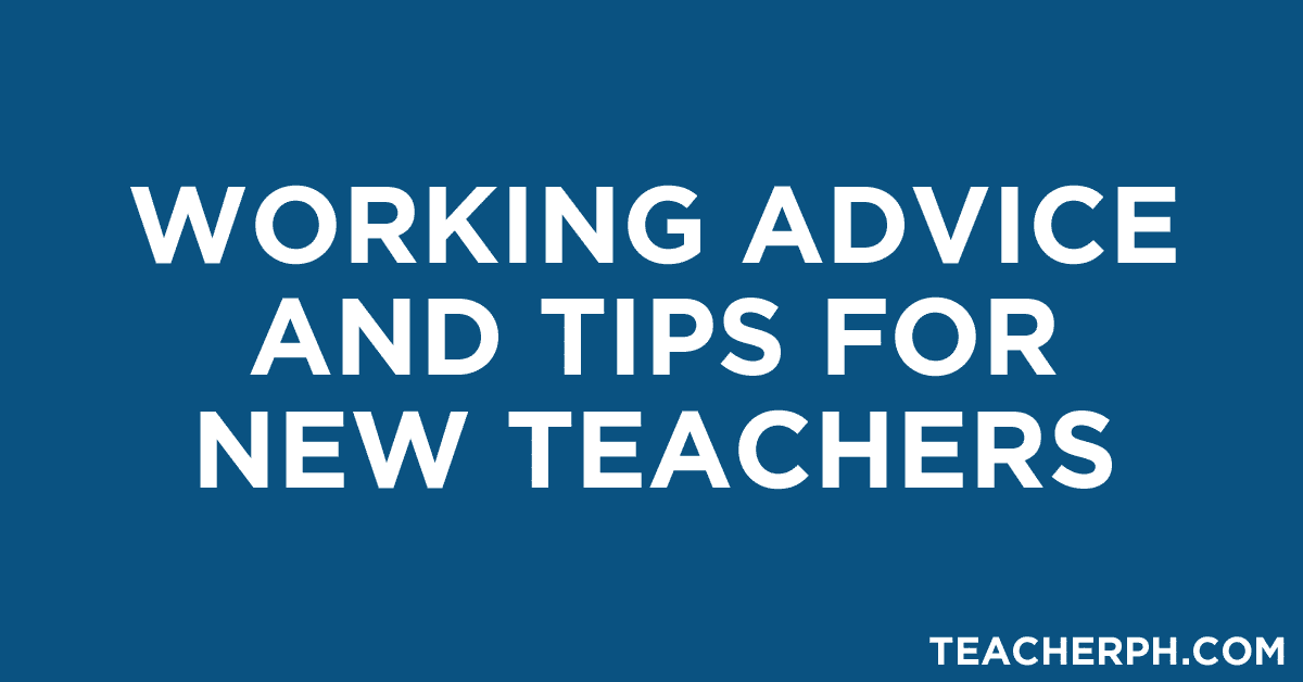 WORKING ADVICE AND TIPS FOR NEW TEACHERS