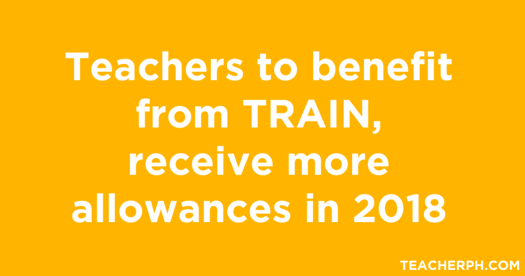 Teachers to benefit from TRAIN, receive more allowances in 2018