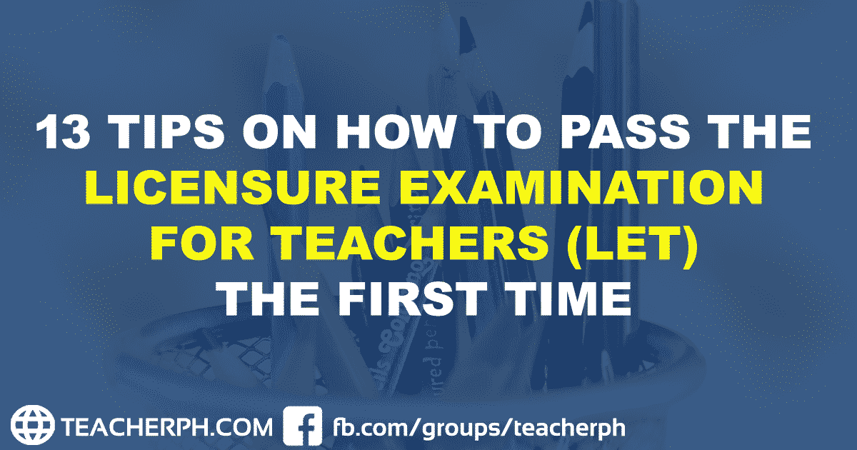 13 TIPS ON HOW TO PASS THE LICENSURE EXAMINATION FOR TEACHERS (LET) THE FIRST TIME