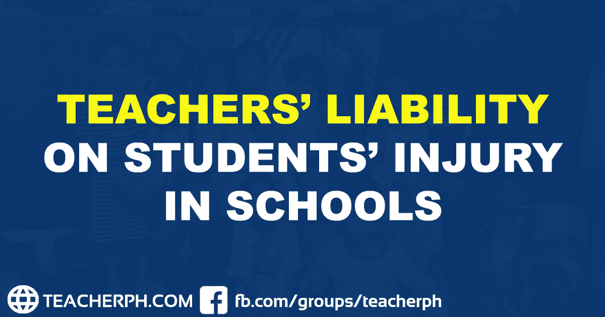 TEACHERS' LIABILITY ON STUDENTS' INJURY IN SCHOOLS UPDATED