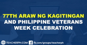 77TH ARAW NG KAGITINGAN AND PHILIPPINE VETERANS WEEK CELEBRATION