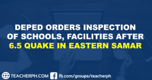 DEPED ORDERS INSPECTION OF SCHOOLS, FACILITIES AFTER 6.5 QUAKE IN EASTERN SAMAR