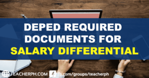 DEPED REQUIRED DOCUMENTS FOR SALARY DIFFERENTIAL