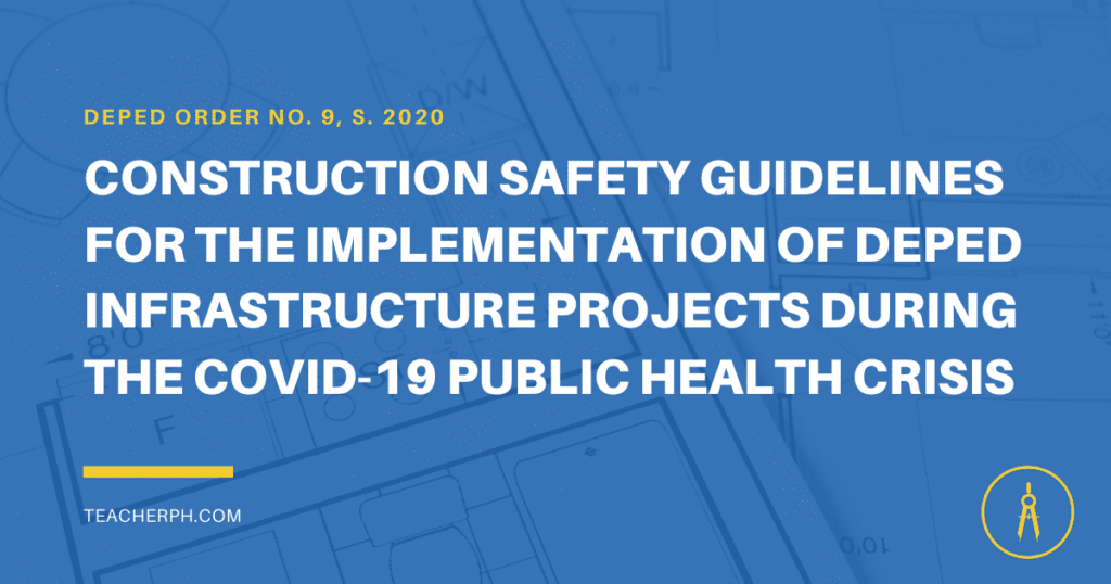 CONSTRUCTION SAFETY GUIDELINES FOR THE IMPLEMENTATION OF DEPED INFRASTRUCTURE PROJECTS DURING THE COVID-19 PUBLIC HEALTH CRISIS