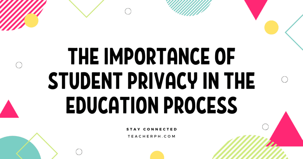 THE IMPORTANCE OF STUDENT PRIVACY IN THE EDUCATION PROCESS