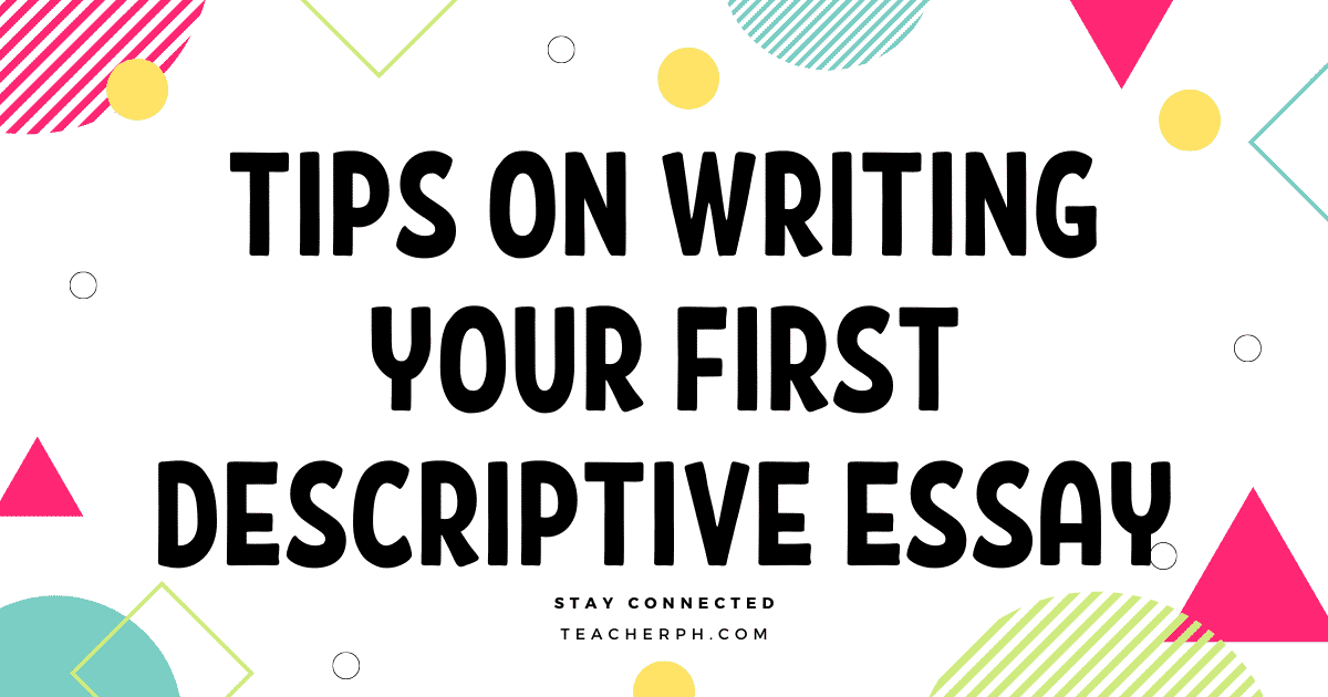 TIPS ON WRITING YOUR FIRST DESCRIPTIVE ESSAY