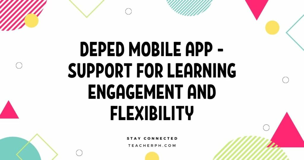 DepEd Mobile App - Support for Learning Engagement and Flexibility