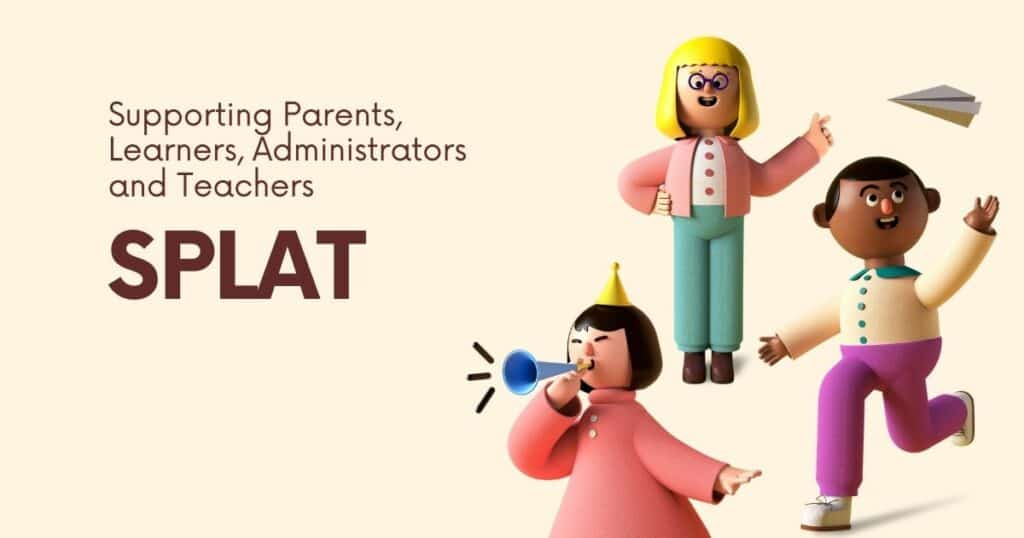 SPLAT - Supporting Parents, Learners, Administrators and Teachers